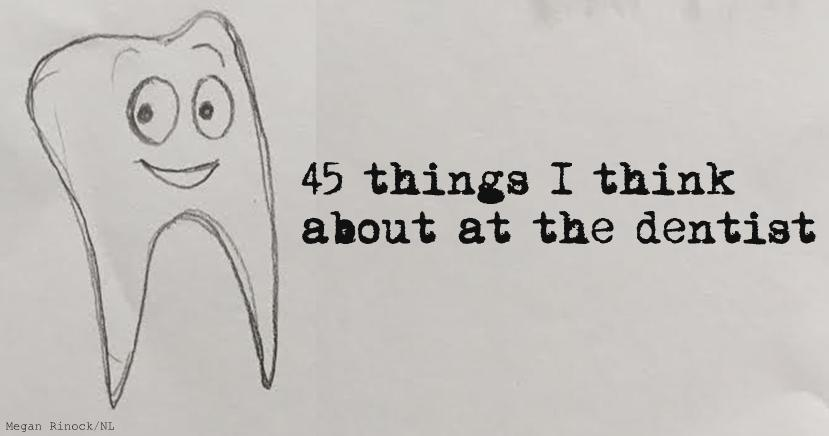 45 thoughts I have at the dentist